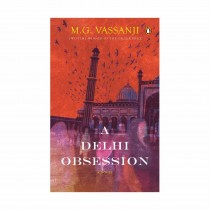 A Delhi Obsession By M G Vassanji