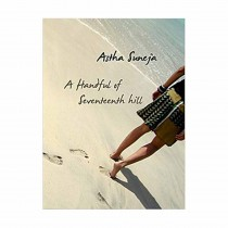 A Handful Of Seventeenth Hill By Suneja Astha