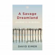 A Savage Dreamland By David Eimer