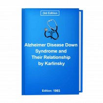 Alzheimer Disease Down Syndrome and Their Relationship by Karlinsky