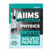 Arihant AIIMS Specialist PHYSICS 26 Years Chapterwise Solved Papers