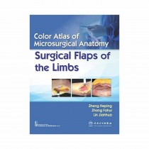CBS Publishers Color Atlas of Microsurgical Anatomy Surgical Flaps of the Limbs By Heping 2019