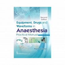 CBS Publishers Equipment Drugs & Waveforms in Anaesthesia Practical Manual 2nd Edi By Kumar P 2019
