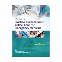 CBS Publishers Manual of Practical Examination in Critical Care & Emergency Medicine By Kumar 2019