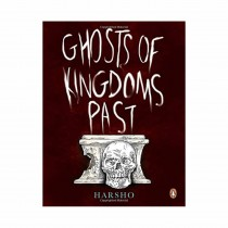 Ghosts Of Kingdoms Past By Harsho Mohan Chattoraj