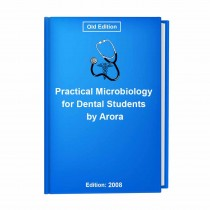 Practical Microbiology for Dental Students by Arora
