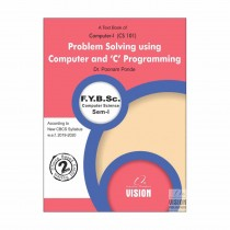Vision Publications Problem Solving Using Computer and C Programming For FY BCs Sem I By Ponde